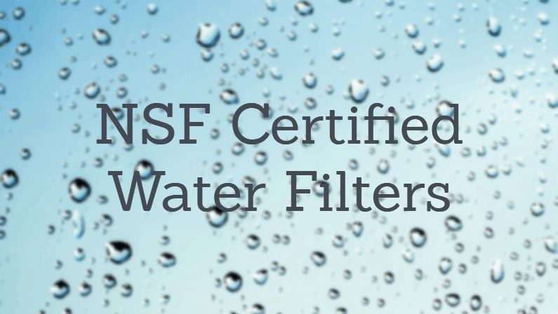 Best NSF Certified Water Filter 2018: Reviews & Guide