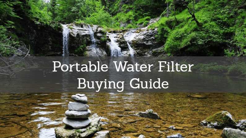 Best Portable Water Filter 2018: Reviews & Guide