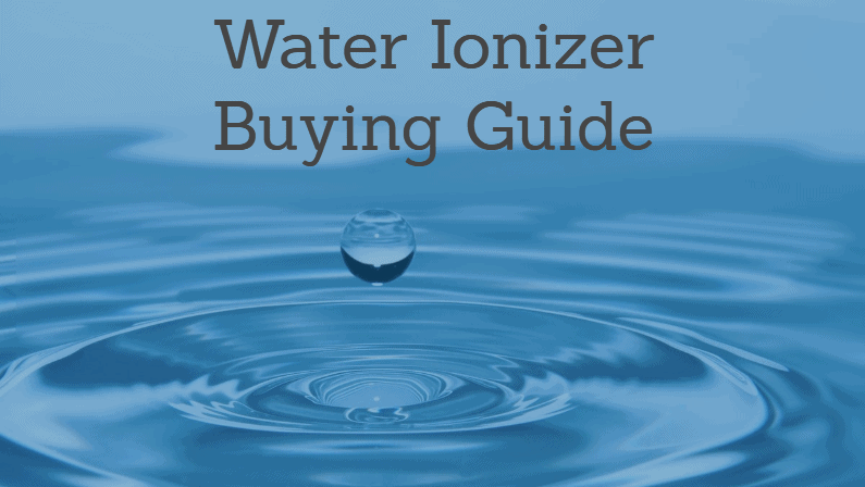 Best Water Ionizer 2019: Reviews and Buying Guide