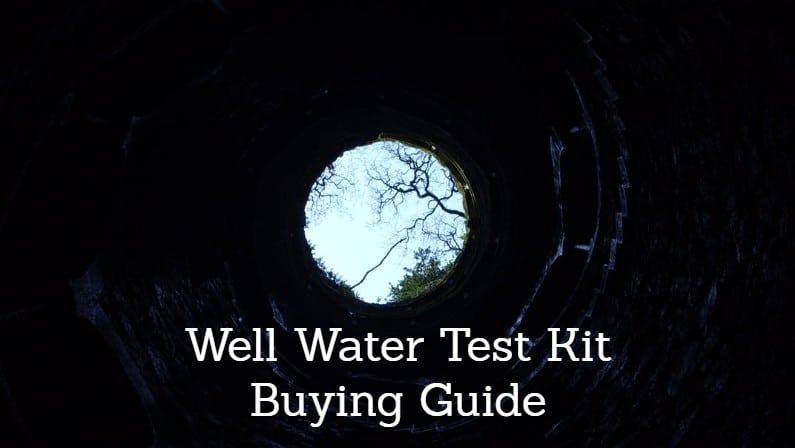 The Best Well Water Test Kits: Reviews and Buying Guide (2019)
